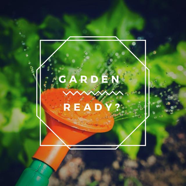 Garden Ready?