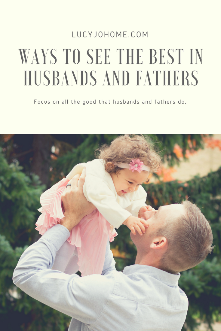 Ways to See the Best in Husbands and Fathers