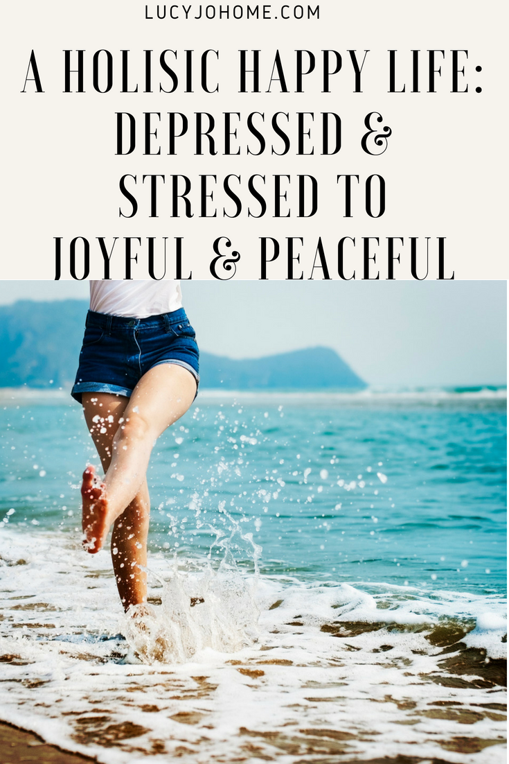 A Holistic Happy Life: Depressed and Stressed to Joyful and Peaceful